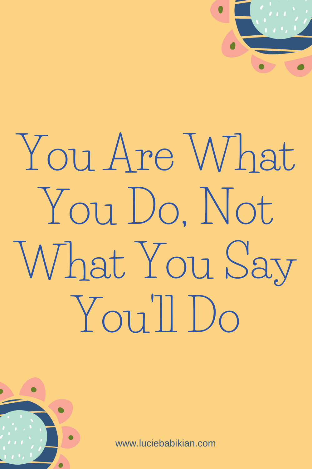 You Are What You Do, Not What You Say You'll do