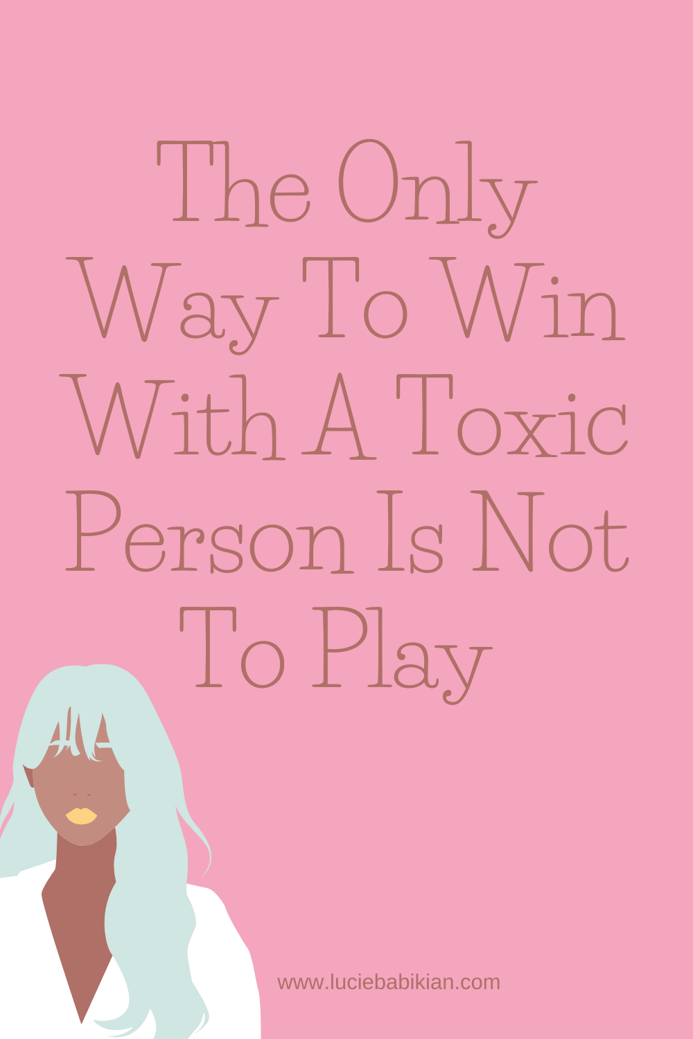 The Only Way To Win With A Toxic Person Is Not To Play